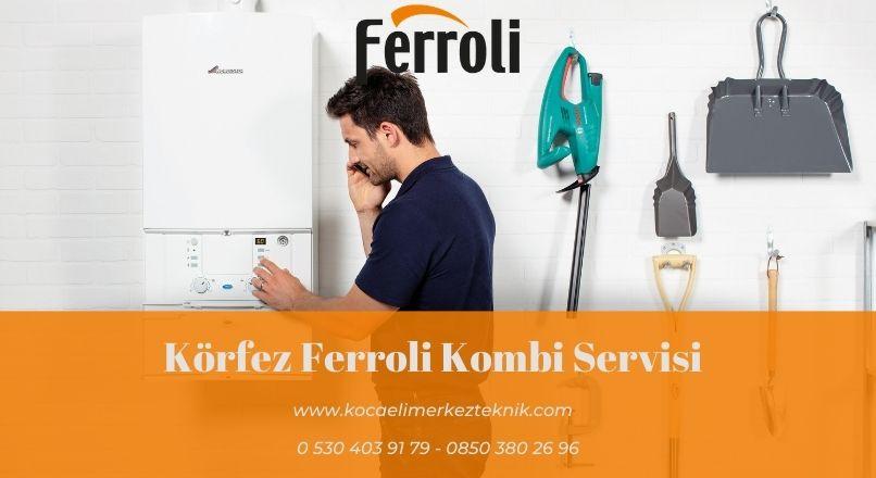 Körfez Ferroli kombi servisi